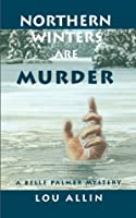 Northern Winters Are Murder: A Belle Palmer Mystery