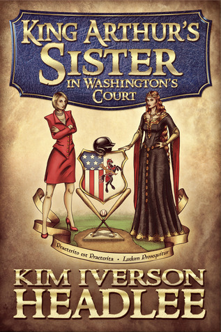 King Arthur's Sister in Washington's Court by Kim Iverson Headlee