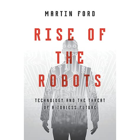 Rise of the Robots: Technology and the Threat of a Jobless Future by