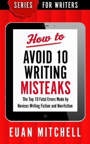 How to Avoid 10 Writing Misteaks: The Top 10 Fatal Errors Made by Novices Writing Fiction and Non-fiction (Series for Writers Book 4)