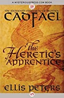 The Heretic's Apprentice (Chronicles of Brother Cadfael #16)