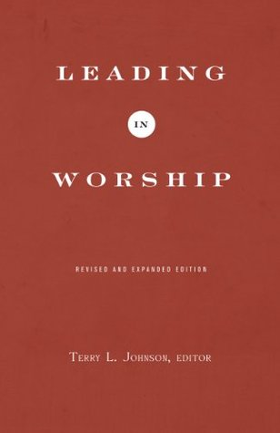 Leading In Worship by Terry L. Johnson