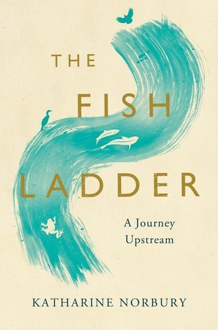The Fish Ladder by Katharine Norbury