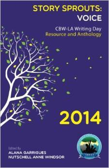 Story Sprouts: Voice: CBW-LA Writing Day Resource and Anthology 2014 (Volume 2)
