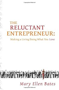 The Reluctant Entrepreneur: Making a Living Doing What You Love