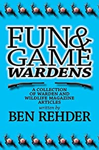 Fun & Game Wardens: A Collection of Warden and Wildlife Magazine Articles