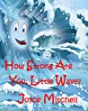 How Strong Are You, Little Wave? by Joyce  Mitchell