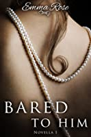 Bared to Him, Book #1 (An Adult Romance)