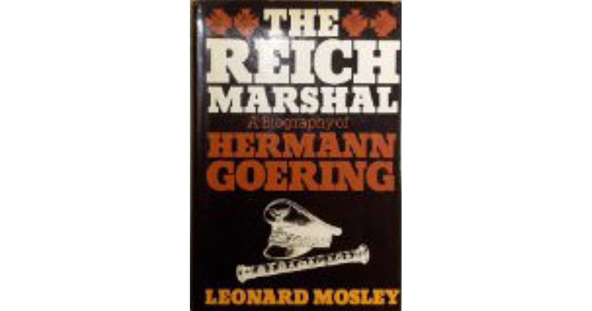 The Reich Marshal A Biography Of Hermann Goering By Leonard Mosley
