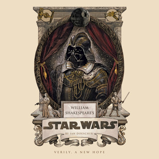 William Shakespeare S Star Wars Verily A New Hope By Ian Doescher Reference book:star wars saga edition threats of the galaxy affiliations: verily a new hope by ian doescher