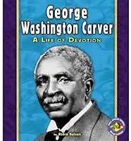 George Washington Carver: A Life of Devotion (Pull Ahead Books)