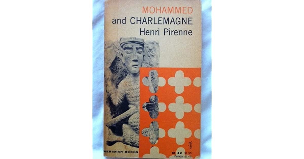 henri pirenne mohammed and charlemagne thesis Henri pirenne ( 23 december 1862 – 24 october 1935) was a belgian historian a medievalist of walloon descent, he wrote a multivolume history of belgium in french and became a national hero.