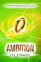 Ambition (The Perception Trilogy, #0.5)