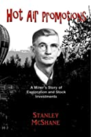 Hot Air Promotions-A Miner's Story of Exploration and Stock Investments
