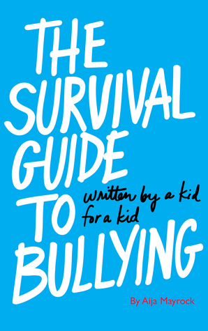 The Survival Guide to Bullying: Written by a Kid for a Kid