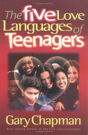 The Five Love Languages of Teenagers by Gary Chapman
