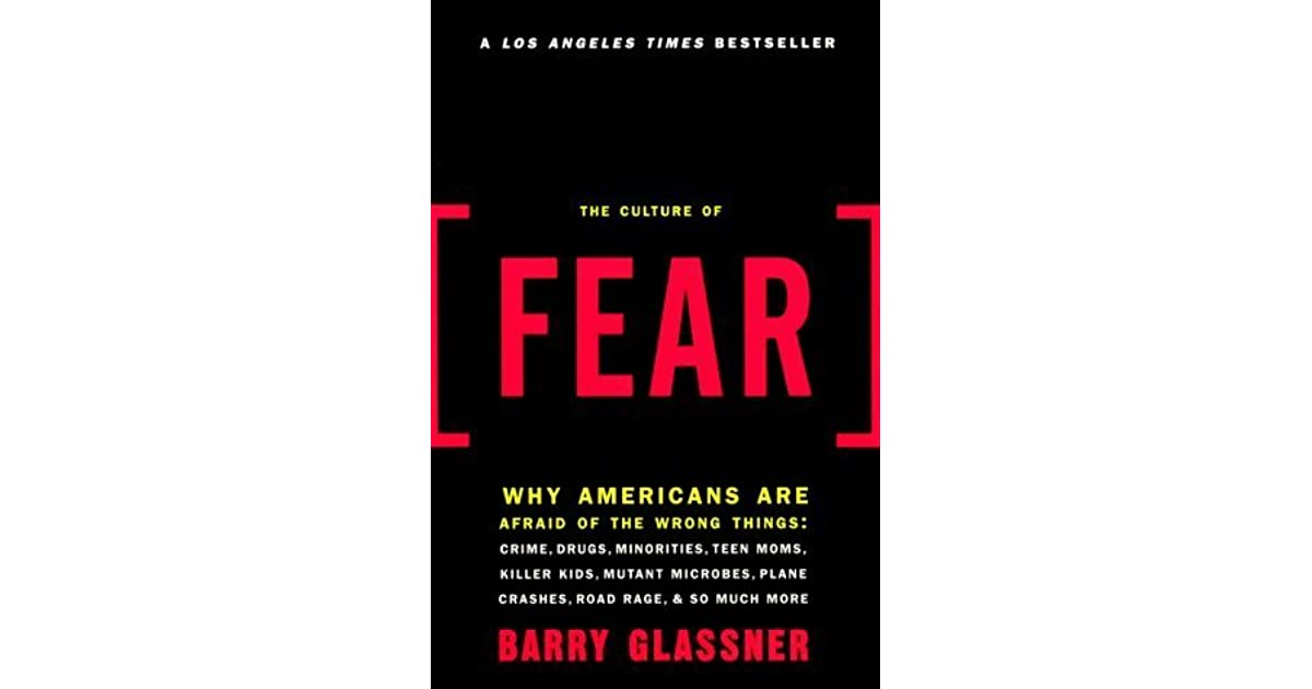 culture of fear barry glassner thesis Secondly, boyd discusses the culture of fear that we have developed in  as i read, i was reminded of barry glassner's (1999) book the culture of fear  this is why my dissertation work will be looking at college students.