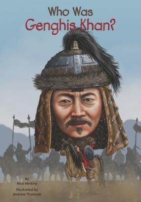 Who Was Genghis Khan by Nico Medina Andrew Thompson Nancy Harrison
