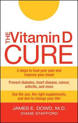 The Vitamin D Cure by James E. Dowd