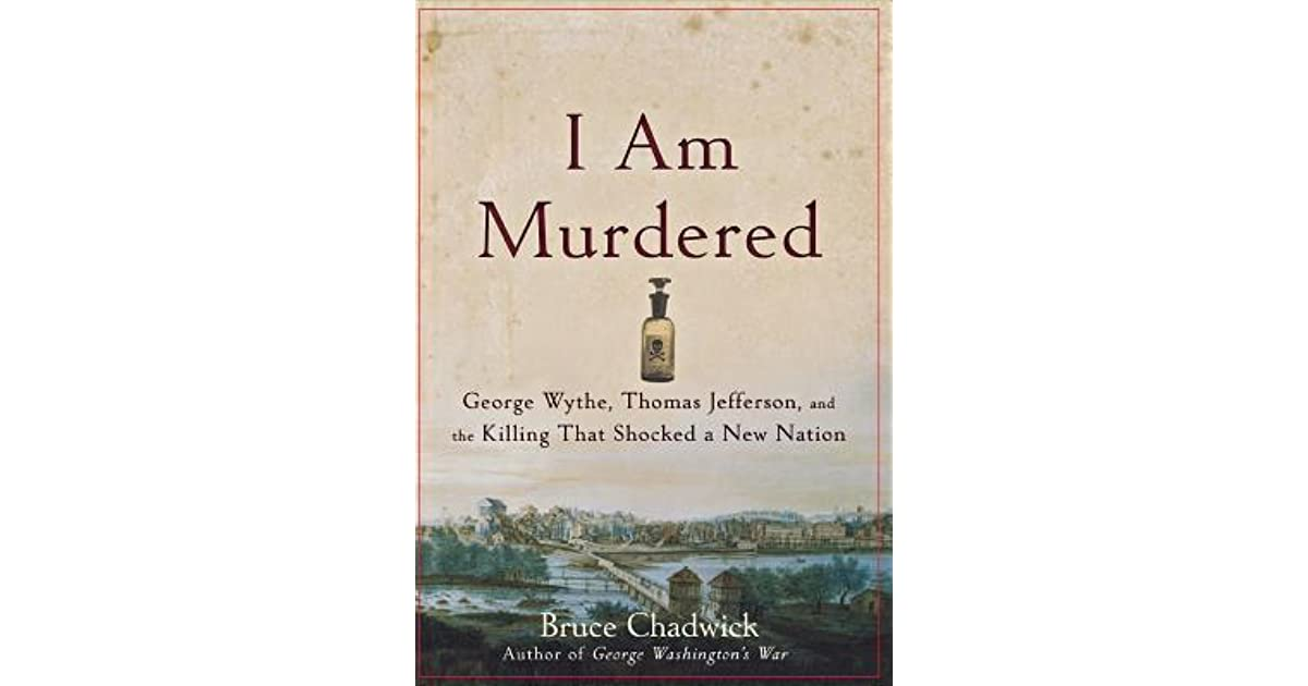 I am murdered george wythe thomas jefferson and the killing i am murdered george wythe thomas jefferson and the killing that shocked a new nation by bruce chadwick fandeluxe Choice Image