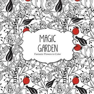 Magic Garden Fantastic Flowers Coloring Book For Adults By