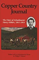 Copper Country Journal: The Diary of Schoolmaster Henry Hobart, 1863-1864