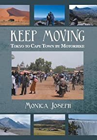 Keep Moving: Tokyo to Cape Town by Motorbike