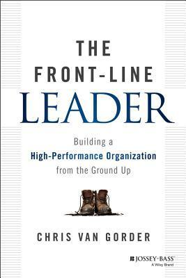 The-Front-Line-Leader-Building-a-High-Performance-Organization-from-the-Ground-Up