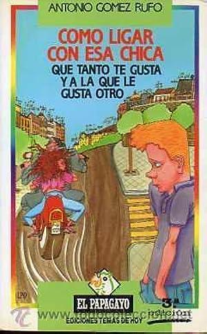 [Ebook] ↠ Cómo ligar con esa chica que tanto te gusta y a la que le gusta otro Author Antonio Gómez Rufo – Plummovies.info