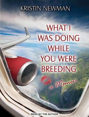 A Memoir What I Was Doing While You Were Breeding