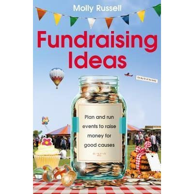 Fundraising Ideas Plan And Run Events To Raise Money For Good Causes By Molly Russell
