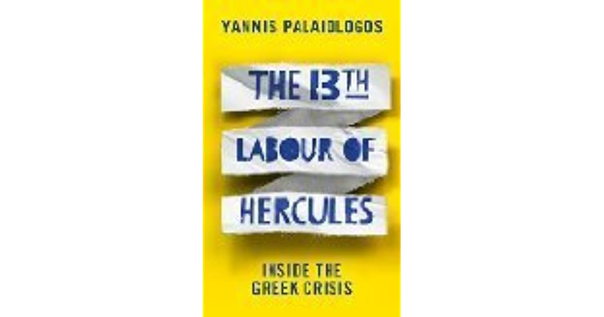 The 13th Labour Of Hercules Inside The Greek Crisis By Yannis Palaiologos