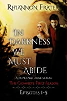 In Darkness We Must Abide: The Complete First Season