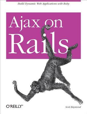 Ajax on Rails: Build Dynamic Web Applications with Ruby by Scott Raymond