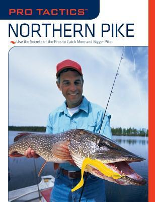 Pro Tactics(tm) Northern Pike: Use the Secrets of the Pros to Catch More and Bigger Pike