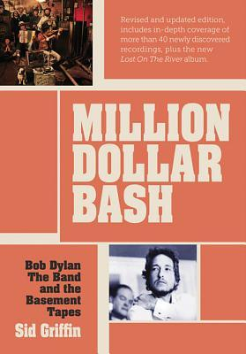 Million Dollar Bash: Bob Dylan, The Band and the Basement Tapes. Revised and updated edition