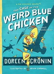 The Case of the Weird Blue Chicken (Chicken Squad Misadventure #2)