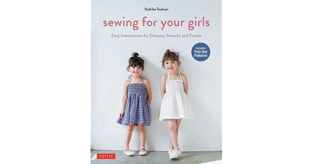 Sewing For Your Girls Easy Instructions For Dresses Smocks And
