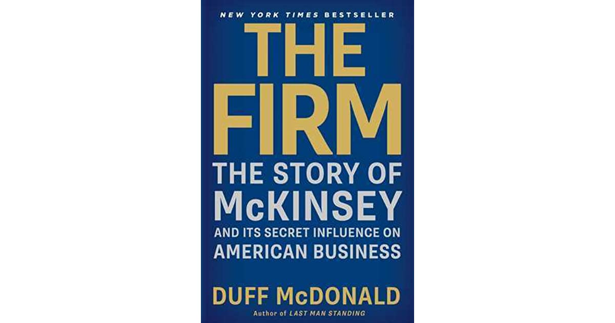 The firm the story of mckinsey and its secret influence on american the firm the story of mckinsey and its secret influence on american business by duff mcdonald fandeluxe Choice Image