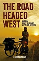 The Road Headed West: America Coast to Coast: A Cycling Odyssey