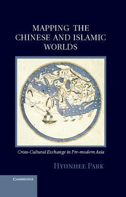 Mapping the Chinese and Islamic Worlds: Cross-Cultural Exchange in Pre-Modern Asia