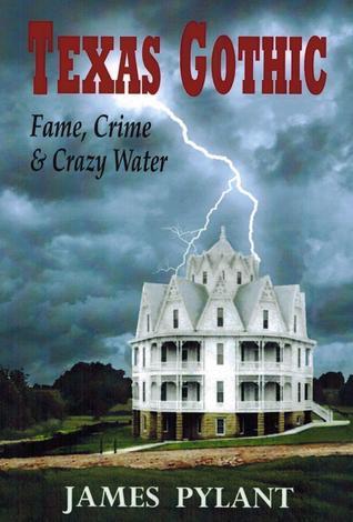 Texas Gothic: Fame, Crime & Crazy Water
