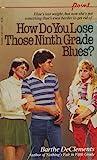 How Do You Lose Those Ninth Grade Blues?