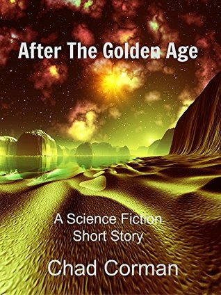 After The Golden Age: A Science Fiction Short Story
