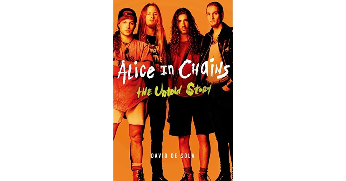 Alice In Chains The Untold Story By David De Sola