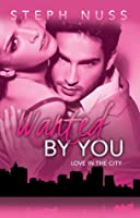 Wanted by You (Love in the City, #1)