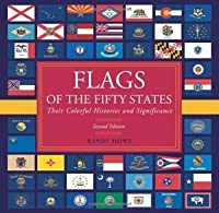 Flags of the Fifty States: Their Colorful Histories and Significance