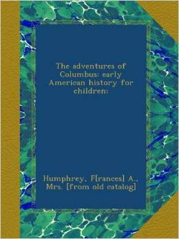 The Adventures of Columbus: Early American History for Children