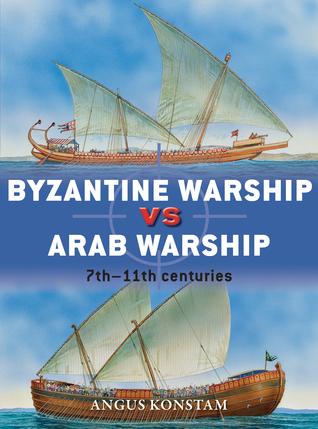 Byzantine Warship vs Arab Warsh - Angus Konstam