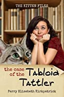 The Case of the Tabloid Tattler (The Kitten Files Book 1)